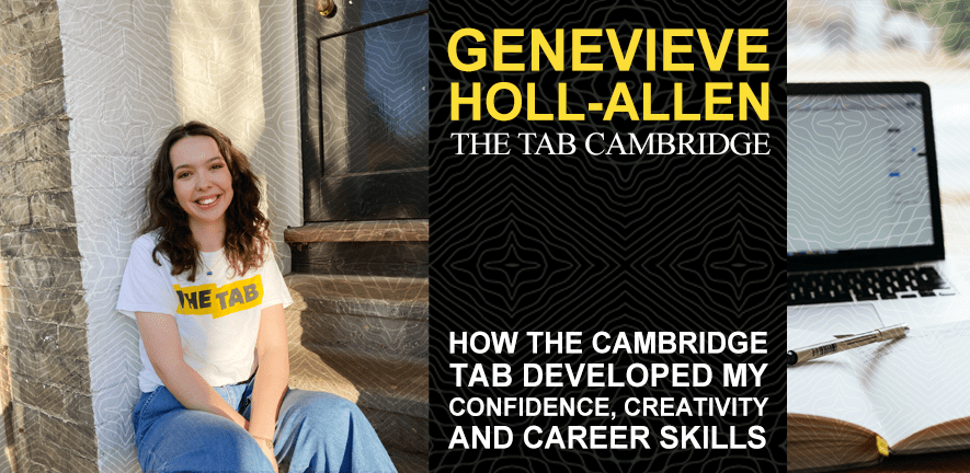 Genevieve Holl-Allen, The Tab Cambridge: How Student Journalism developed my confidence, creativity, and career skills